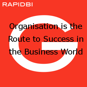 Organisation is the Route to Success in the Business World