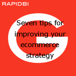 Seven tips for improving your ecommerce strategy