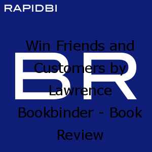 Win Friends and Customers by Lawrence Bookbinder - Book Review