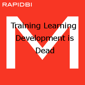 Training Learning  Development is Dead