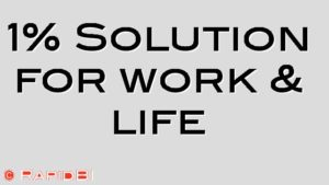 1% Solution for work & life