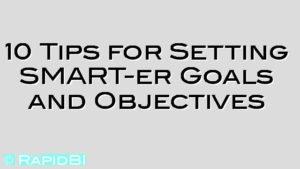 10 Tips for Setting SMART-er Goals and Objectives