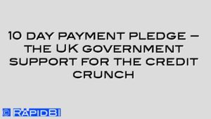10 day payment pledge – the UK government support for the credit crunch
