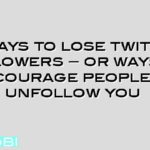10 ways to lose twitter followers – or ways to encourage people to unfollow you