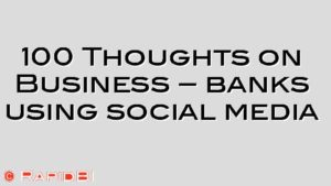 100 Thoughts on Business – banks using social media