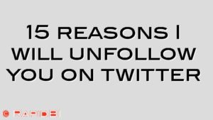 15 reasons I will unfollow you on twitter