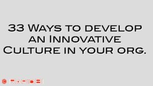 33 Ways to develop an Innovative Culture in your org.