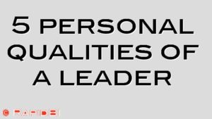 5 personal qualities of a leader