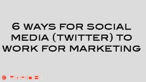 6 ways for social media (twitter) to work for marketing