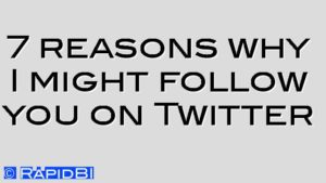 7 reasons why I might follow you on Twitter