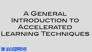 A General Introduction to Accelerated Learning Techniques