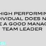 A high performing individual does not make a good manager/ team leader