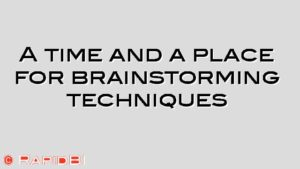 A time and a place for brainstorming techniques