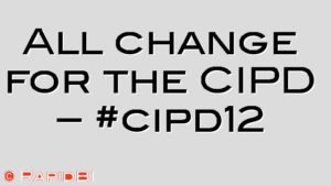 All change for the CIPD – #cipd12