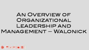 An Overview of Organizational Leadership and Management – Walonick