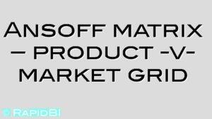 Ansoff matrix – product -v- market grid