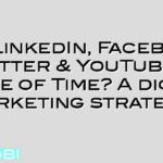 Are LinkedIn, Facebook, Twitter & YouTube a Waste of Time? A digital marketing strategy