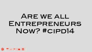Are we all Entrepreneurs Now? #cipd14