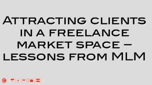 Attracting clients in a freelance market space – lessons from MLM