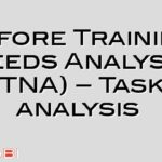 Before Training Needs Analysis (TNA) – Task analysis
