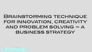 Brainstorming technique for innovation, creativity and problem solving – a business strategy