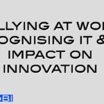 Bullying at work, recognising it & its impact on innovation