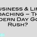 Business & Life Coaching – The Modern Day Gold Rush?