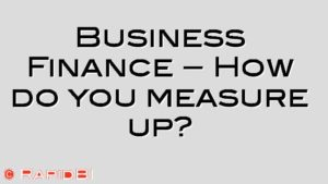 Business Finance – How do you measure up?