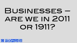 Businesses – are we in 2011 or 1911?