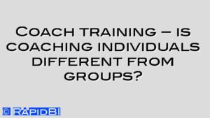 Coach training – is coaching individuals different from groups?