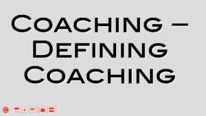 Coaching – Defining Coaching