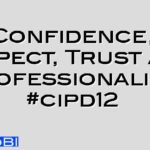 Confidence, Respect, Trust and Professionalism #cipd12