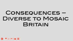Consequences – Diverse to Mosaic Britain