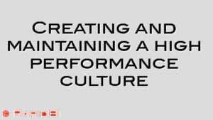 Creating and maintaining a high performance culture