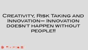 Creativity, Risk Taking and Innovation— Innovation doesn't happen without people!!
