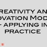 Creativity and Innovation Models – applying in practice