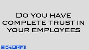 Do you have complete trust in your employees
