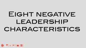 Eight negative leadership characteristics