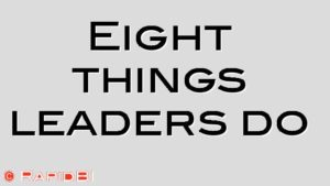 Eight things leaders do