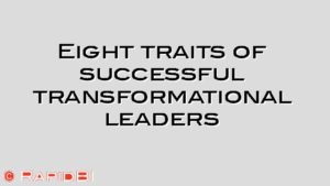 Eight traits of successful transformational leaders