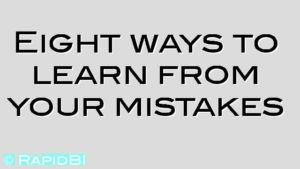 Eight ways to learn from your mistakes