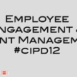 Employee Engagement & Talent Management #cipd12