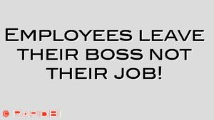Employees leave their boss not their job!