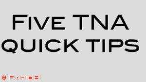 Five TNA quick tips