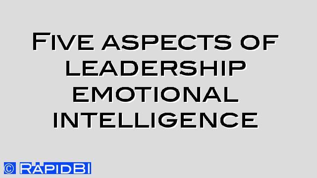 Five Aspects Of Leadership Emotional Intelligence Rapidbi