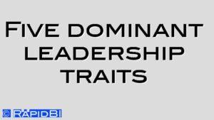 Five dominant leadership traits