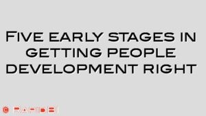 Five early stages in getting people development right