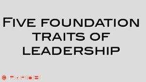 Five foundation traits of leadership