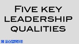 Five key leadership qualities