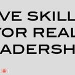 Five skills for real leadership